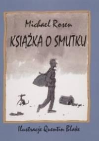 Książka o smutku - Michael Rosen, Quentin Blake