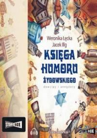 Księga humoru żydowskiego - Weronika Łęcka, Jacek Illg