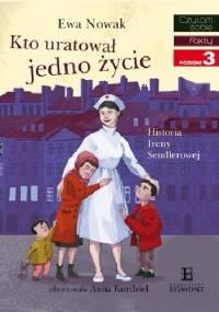 Kto uratował jedno życie...Historia Ireny Sendlerowej - Ewa Nowak