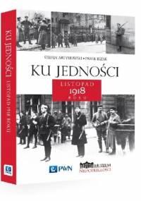 Ku jedności. Listopad 1918 roku - Stefan Artymowski, Paweł Bezak