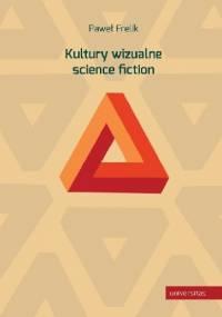 Kultury wizualne science fiction - Paweł Frelik