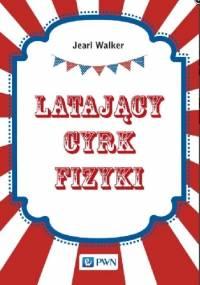 Latający cyrk fizyki - Jearl Walker