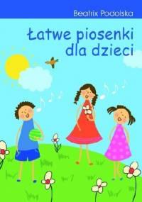 Łatwe piosenki dla dzieci - Beatrix Podolska