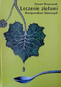 Leczenie ziołami: Kompendium fitoterapii - Edward Wawrzyniak
