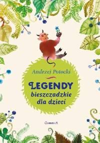 Legendy Bieszczadzkie dla dzieci - Andrzej Potocki
