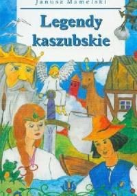 Legendy kaszubskie / Kaszëbsczé legeńdë - Janusz Mamelski