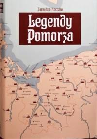 Legendy Pomorza. Podania, baśnie i opowieści prawdziwe z terenów Księstwa Pomorskiego. - Jarosław Kociuba
