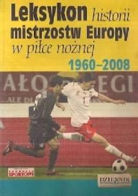 Leksykon Historii Mistrzostw Europy w Piłce Nożnej 1960 - 2008 - Sławomir Koper
