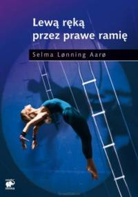 Lewą ręką przez prawe ramię - Selma Lønning Aarø