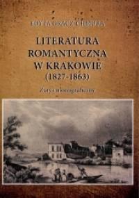 Literatura romantyczna w Krakowie (1827-1863). Zarys monograficzny - Edyta Gracz-Chmura