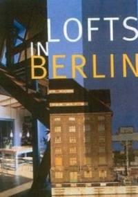 Lofts In Berlin - Rosine De Dijn, Philippe De Baeck