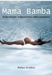 Mama Bamba. Porody naturalne - w objęciach mocy, miłości i przyjemności - Robyn Sheldon