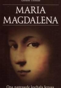 Maria Magdalena. Ona naprawdę kochała Jezusa - Gordon Thomas