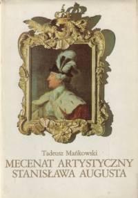 Mecenat artystyczny Stanisława Augusta - Tadeusz Mańkowski