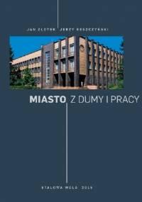 Miasto z dumy i pracy - Jan Złotek, Jerzy Reszczyński