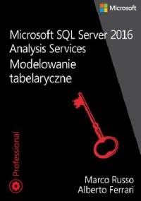 Microsoft SQL Server 2016 Analysis Services: Modelowanie tabelaryczne - Alberto Ferrari, Marco Russo