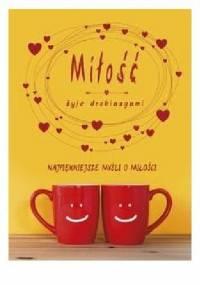Miłość żyje drobiazgami - Małgorzata Sękalska