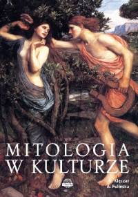 Mitologia w kulturze - Agnieszka Fulińska, Aleksandra Klęczar