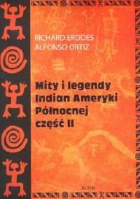Mity i legendy Indian Ameryki Północnej. Część II - Richard Erdoes, Alfonso Ortiz