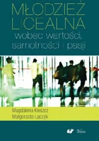Młodzież licealna wobec wartości, samotności i pasji - Magdalena Kleszcz, Małgorzata Łączyk
