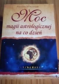 Moc magii astrologicznej na co dzień - Mirosław Winczewski