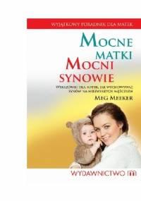 Mocne matki, mocni synowie. Wskazówki dla matek, jak wychowywać synów na niezwykłych mężczyzn - Meg Meeker