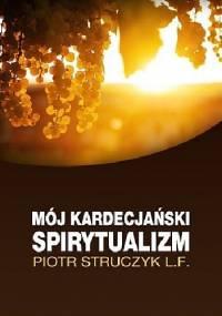 Mój kardecjański spirytualizm - Piotr Struczyk L.F.