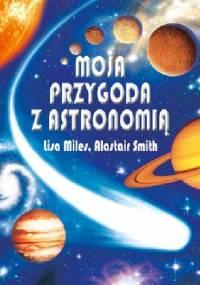 Moja przygoda z astronomią - Alastair Smith, Lisa Miles