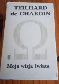 Moja wizja świata - Pierre Teilhard de Chardin