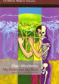 My Bones and My Flute - Edgar Mittelholzer