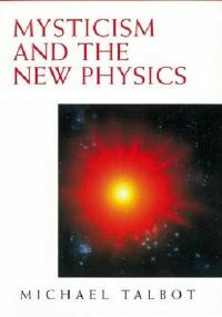 Mysticism and the New Physics - Michael Talbot