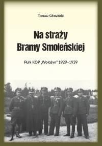 """Na straży Bramy Smoleńskiej. Pułk KOP """"Wołożyn"""" 1929-1939 - Tomasz Głowiński"""