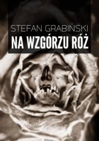 Na wzgórzu róż - Stefan Grabiński