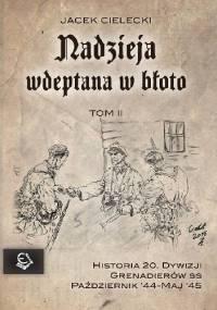 Nadzieja wdeptana w błoto - tom II - wspomnienia żołnierzy 20. Dywizji Grenadierów SS - Jacek Cielecki