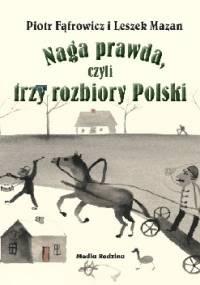 Naga prawda, czyli trzy rozbiory Polski - Leszek Mazan, Piotr Fąfrowicz