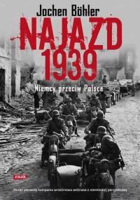 Najazd 1939. Niemcy przeciw Polsce - Jochen Bohler
