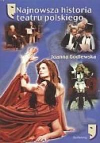 Najnowsza historia teatru polskiego - Joanna Godlewska