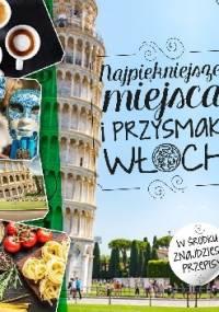 Najpiękniejsze miejsca i przysmaki Włoch - Beata Horosiewicz
