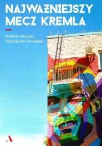 Najważniejszy mecz Kremla - Radosław Leniarski, Roman Imielski