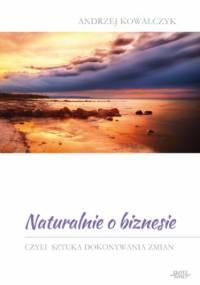 Naturalnie o biznesie - Andrzej Kowalczyk