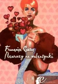 Neurozy na walentynki - Francoise Cactus