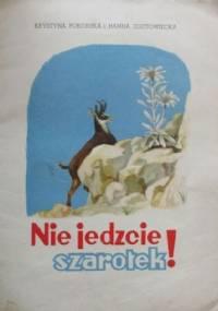 Nie jedzcie szarotek ! - Hanna Zdzitowiecka, Krystyna Pokorska