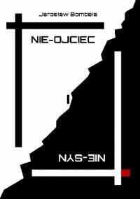 Nie-ojciec i nie-syn - Jarosław Bombała