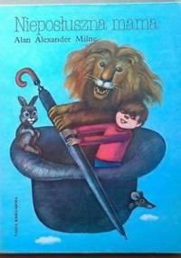 Nieposłuszna mama i inne wierszyki dla dzieci - Alan Alexander Milne