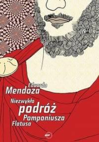 Niezwykła podróż Pomponiusza Flatusa - Eduardo Mendoza