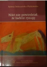 Nikt nie powiedział, że ładnie rysuję - Sylwia Dobrzańska-Piętkowska