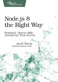 Node.js 8 the Right Way - Jim Wilson