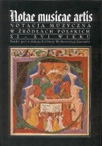 Notae Musicae Artis. Notacja muzyczna w źródłach polskich XI-XVI wieku - Elżbieta Witkowska-Zaremba