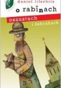 O rabinach, oszustach i żebrakach - Daniel Lifschitz