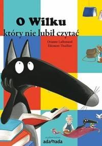 O wilku, który nie lubił czytać - Orianne Lallemand